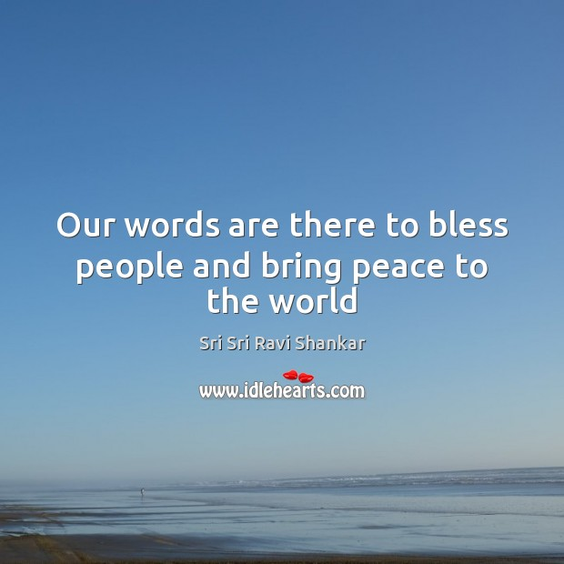 Our words are there to bless people and bring peace to the world Image