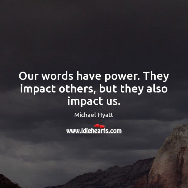 Our words have power. They impact others, but they also impact us. Image