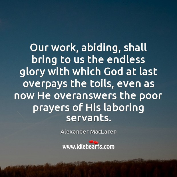Our work, abiding, shall bring to us the endless glory with which Alexander MacLaren Picture Quote