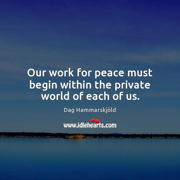 Image, Our work for peace must begin within the private world of each of us.