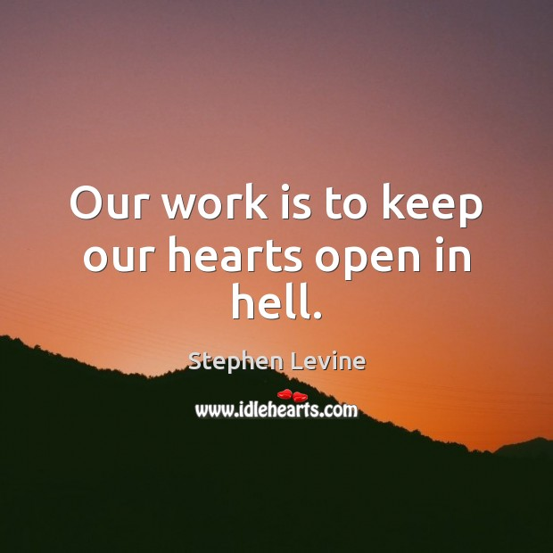 Our work is to keep our hearts open in hell. Work Quotes Image