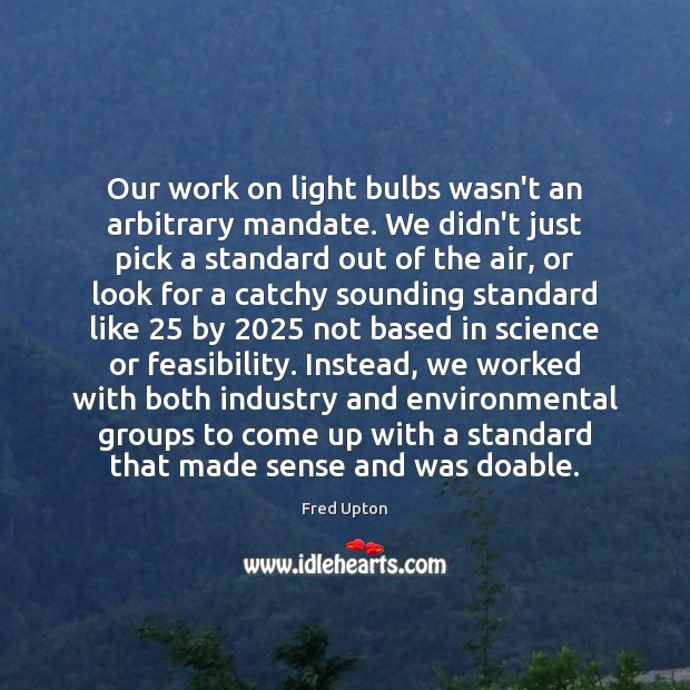 Our work on light bulbs wasn't an arbitrary mandate. We didn't just Image