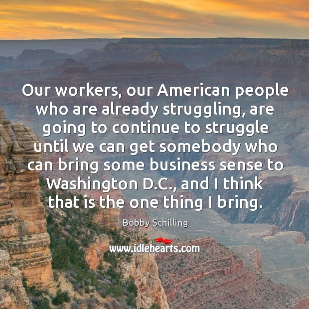 Image, Our workers, our American people who are already struggling, are going to