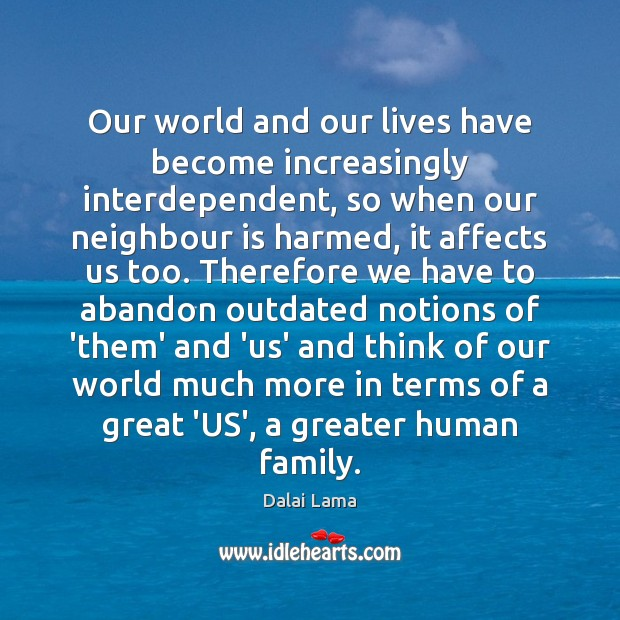 Our world and our lives have become increasingly interdependent, so when our Dalai Lama Picture Quote