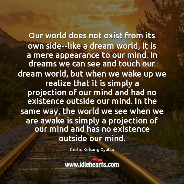 Our world does not exist from its own side–like a dream world, Geshe Kelsang Gyatso Picture Quote