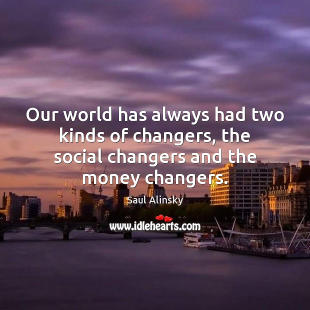 Our world has always had two kinds of changers, the social changers Image