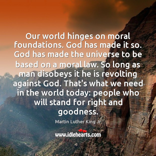Our world hinges on moral foundations. God has made it so. God Image