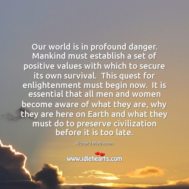Our world is in profound danger. Mankind must establish a set of Image