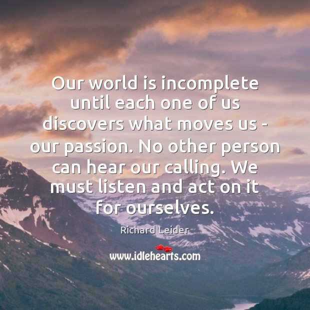 Our world is incomplete until each one of us discovers what moves Passion Quotes Image