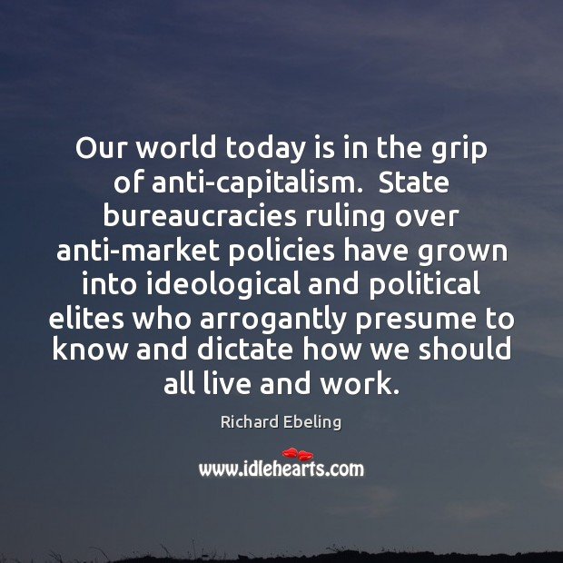 Image, Our world today is in the grip of anti-capitalism.  State bureaucracies ruling