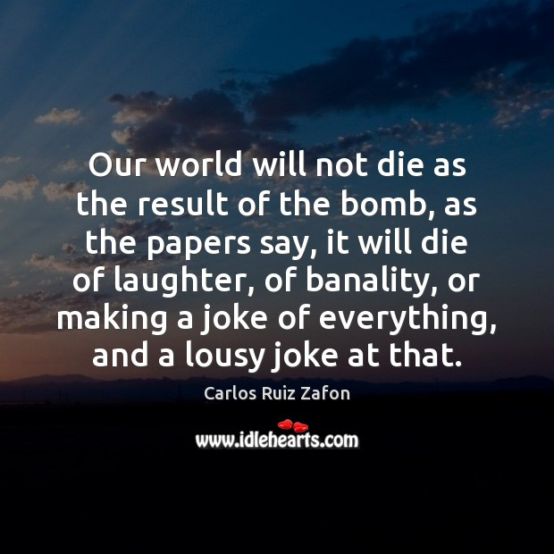 Image, Our world will not die as the result of the bomb, as