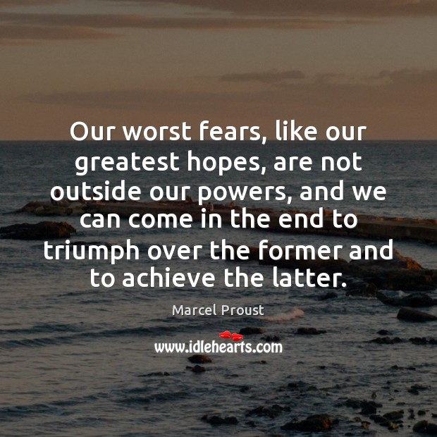Image, Our worst fears, like our greatest hopes, are not outside our powers,
