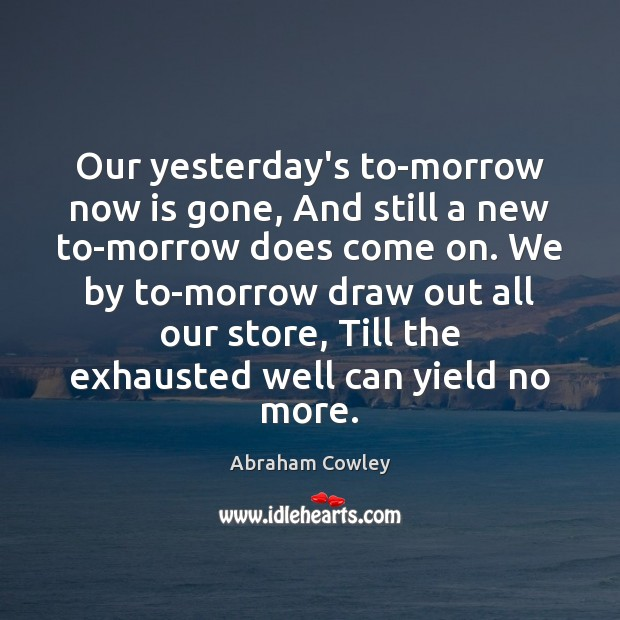 Image, Our yesterday's to-morrow now is gone, And still a new to-morrow does