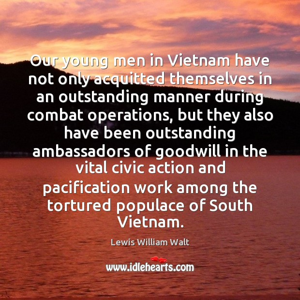 Image, Our young men in Vietnam have not only acquitted themselves in an
