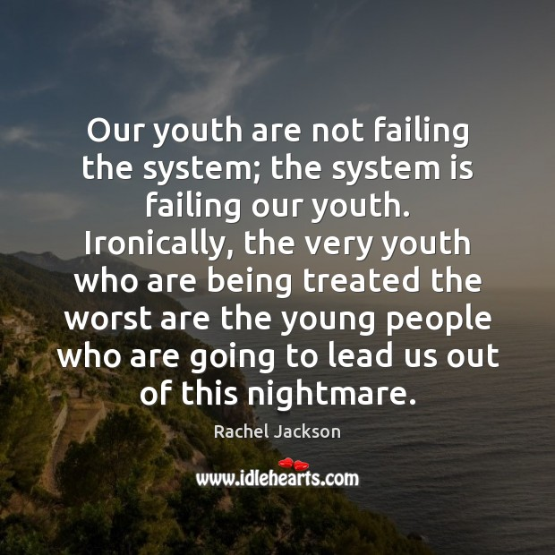 Image, Our youth are not failing the system; the system is failing our