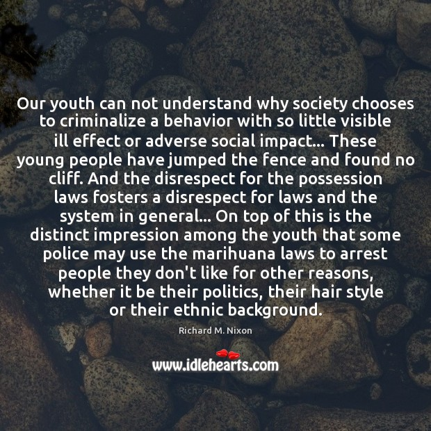Our youth can not understand why society chooses to criminalize a behavior Richard M. Nixon Picture Quote