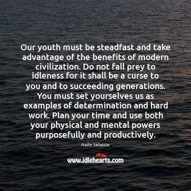Our youth must be steadfast and take advantage of the benefits of Haile Selassie Picture Quote