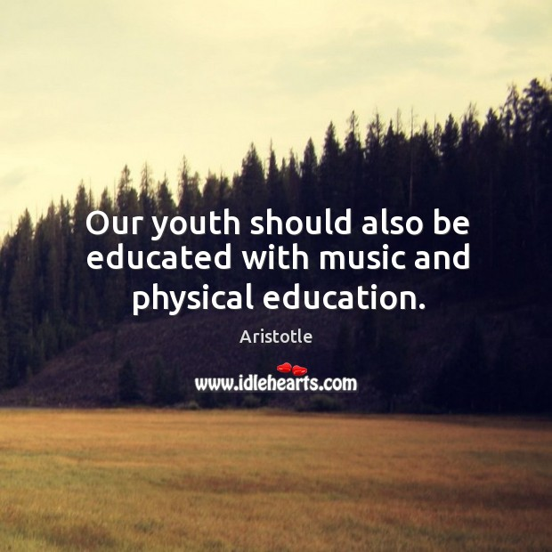 Image, Our youth should also be educated with music and physical education.