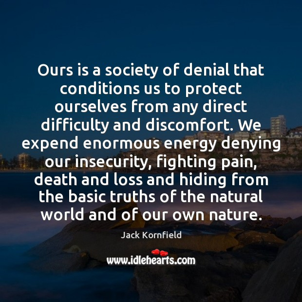 Ours is a society of denial that conditions us to protect ourselves Image