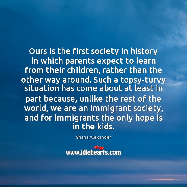 Ours is the first society in history in which parents expect to Image