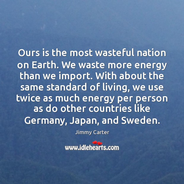 Image, Ours is the most wasteful nation on Earth. We waste more energy