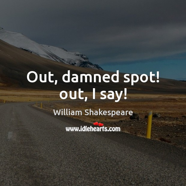 Out, damned spot! out, I say! Image