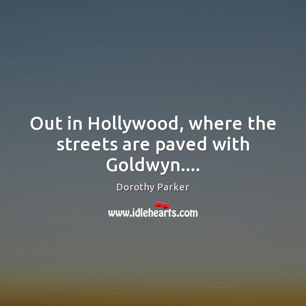 Out in Hollywood, where the streets are paved with Goldwyn…. Image
