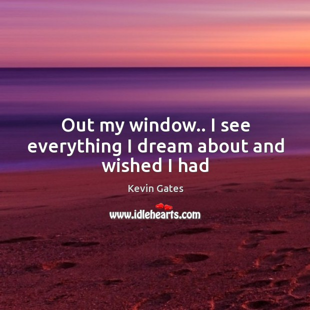 Out my window.. I see everything I dream about and wished I had Image