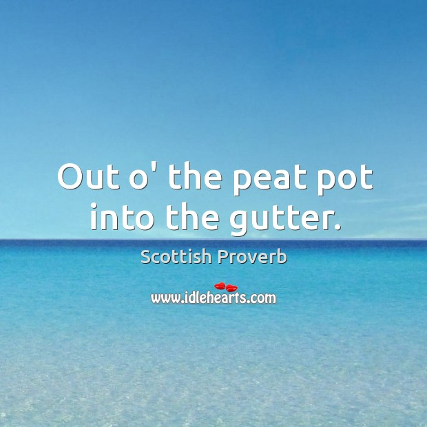 Image, Out o' the peat pot into the gutter.