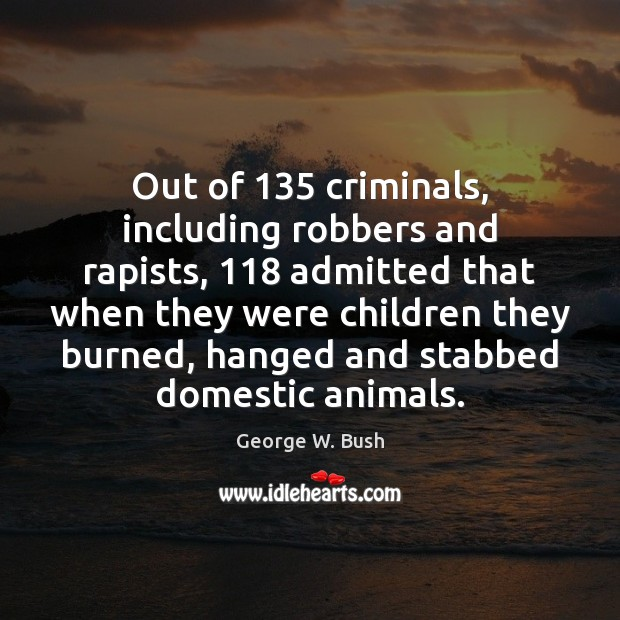 Image, Out of 135 criminals, including robbers and rapists, 118 admitted that when they were