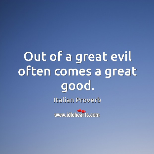 Image, Out of a great evil often comes a great good.