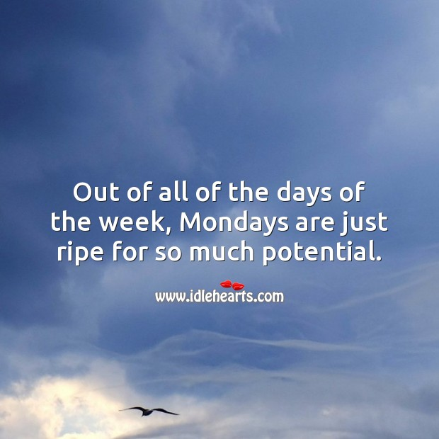 Out of all of the days of the week, Mondays are just ripe for so much potential. Monday Quotes Image