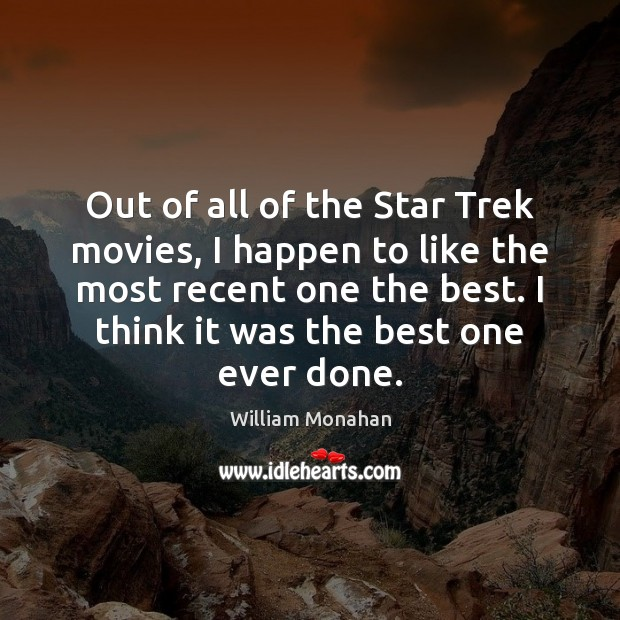 Out of all of the Star Trek movies, I happen to like William Monahan Picture Quote