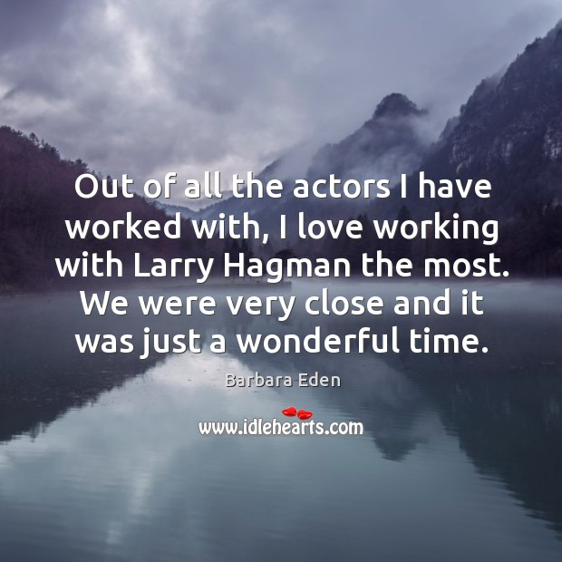 Image, Out of all the actors I have worked with, I love working with larry hagman the most.