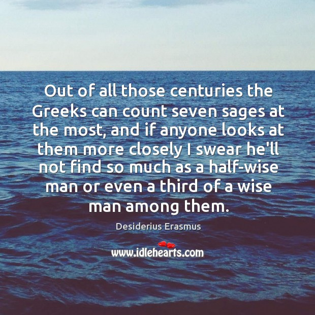 Image, Out of all those centuries the Greeks can count seven sages at