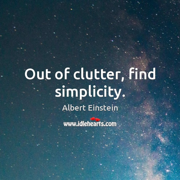 Out of clutter, find simplicity. Image