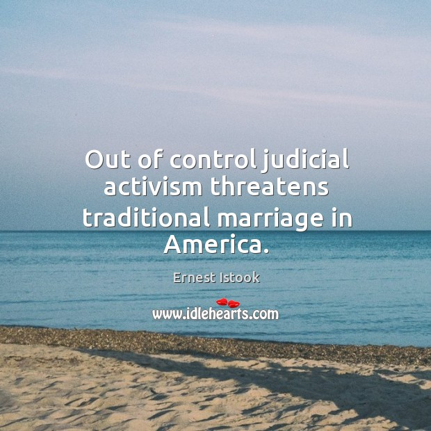 Out of control judicial activism threatens traditional marriage in america. Image