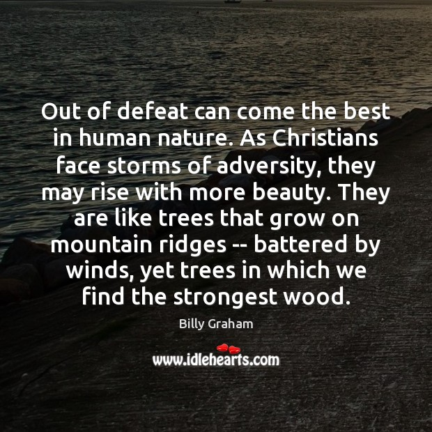 Out of defeat can come the best in human nature. As Christians Image