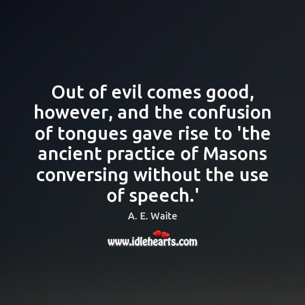 Image, Out of evil comes good, however, and the confusion of tongues gave