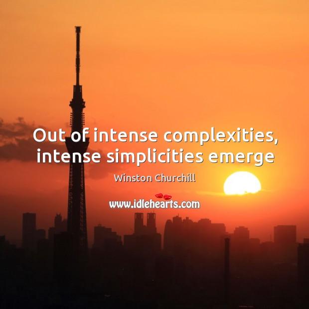 Image, Out of intense complexities, intense simplicities emerge