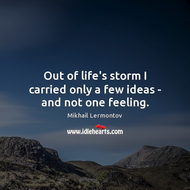 Out of life's storm I carried only a few ideas – and not one feeling. Mikhail Lermontov Picture Quote