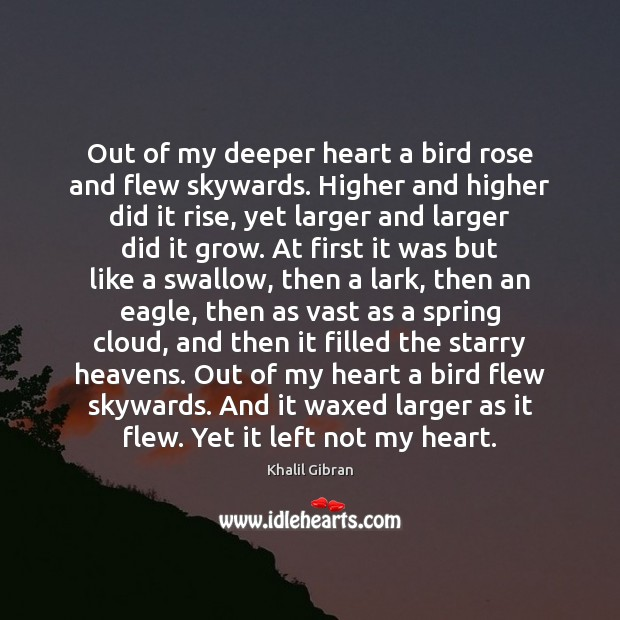 Out of my deeper heart a bird rose and flew skywards. Higher Image