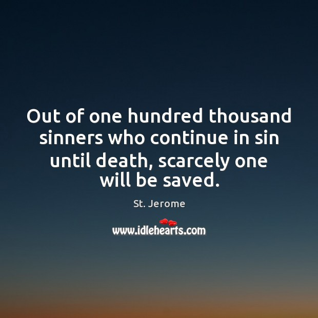 Out of one hundred thousand sinners who continue in sin until death, St. Jerome Picture Quote
