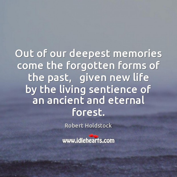 Image, Out of our deepest memories come the forgotten forms of the past,