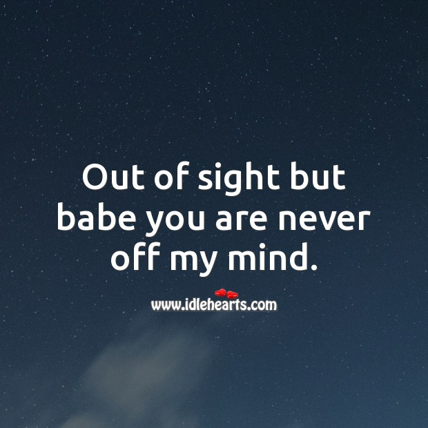 Out of sight but babe you are never off my mind. Thinking of You Quotes Image