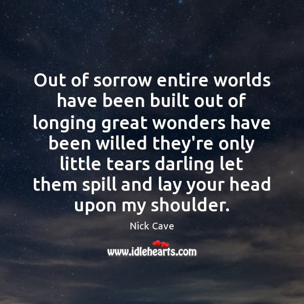 Out of sorrow entire worlds have been built out of longing great Image