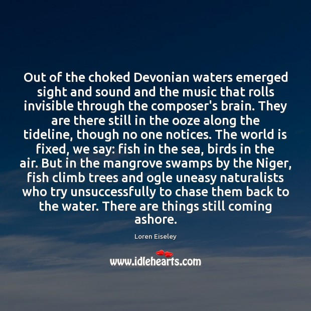 Out of the choked Devonian waters emerged sight and sound and the Loren Eiseley Picture Quote