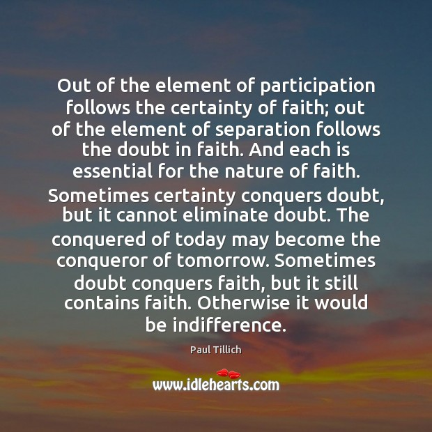 Out of the element of participation follows the certainty of faith; out Paul Tillich Picture Quote