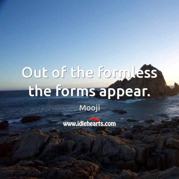 Out of the formless the forms appear. Mooji Picture Quote