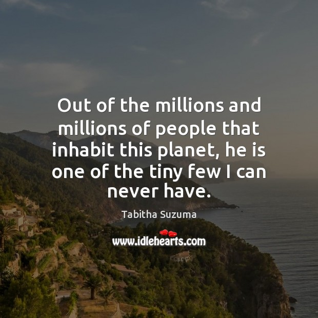 Out of the millions and millions of people that inhabit this planet, Image